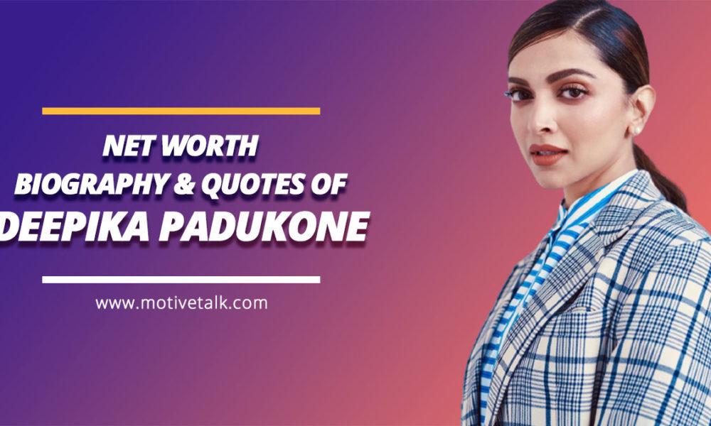 12 Best Deepika Padukone Quotes, Net Worth And Movies